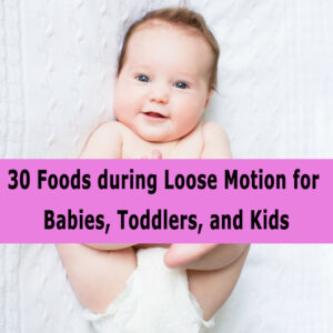 30 Foods during Loose Motion for Babies, Toddlers, and Kids